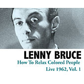 How to Relax Colored People - Live 1962, Vol. 1 de Lenny Bruce