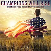 Champions Will Rise: Epic Music from the 2014 Winter Olympics von Audiomachine