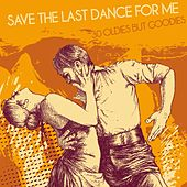 Save the Last Dance for Me (30 Oldies But Goodies) by Various Artists
