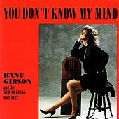 You Don't Know My Mind by Banu Gibson