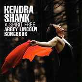 A Spirit Free: An Abbey Lincoln Songbook by Kendra Shank