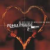 Petra Praise 2:  We Need Jesus by Petra