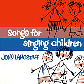 Songs for Singing Children by John Langstaff