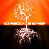 Die Wurzeln des Hip-Hop by Various Artists