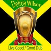 Live Good / Good Dub by Delroy Wilson