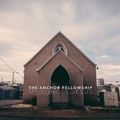 My Song Is Jesus by The Anchor Fellowship