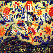6 Suites For Cello Solo (J.S. Bach) by Yehuda Hanani