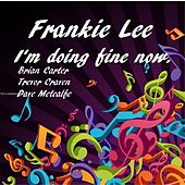 I'm Doing Fine Now by Frankie Lee