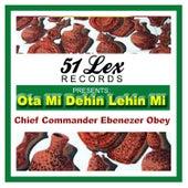 51 Lex Presents Ota Mi Dehin Lehin Mi by Chief Commander Ebenezer Obey