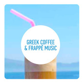 Greek Coffee and Frappé Music by Various Artists