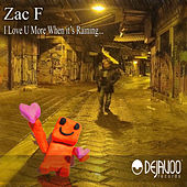 I Love U More When It's Rainning by Zac F