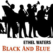 Black and Blue by Ethel Waters