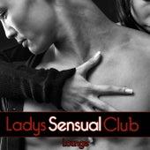 Ladies Club Lounge, Vol. Sensual by Various Artists
