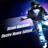 Street Workout Electro House Edition by Various Artists