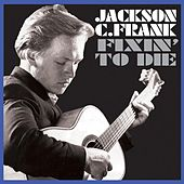 Fixin' to Die by Jackson C. Frank
