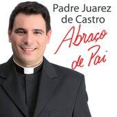 Abraço de Pai de Padre Juarez de Castro
