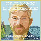 I Never Sang Before I Met You de Old Man Luedecke