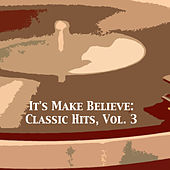 It's Make Believe: Classic Hits, Vol. 3 von Various Artists