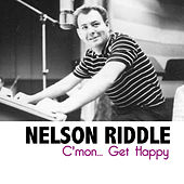 C'mon... Get Happy by Nelson Riddle