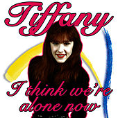 I Think We're Alone Now by Tiffany