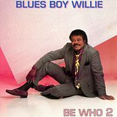 Be Who 2 by Blues Boy Willie