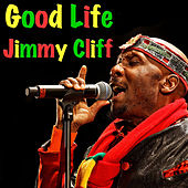 Good Life by Jimmy Cliff