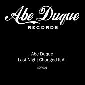 Last Night Changed It All by Abe Duque