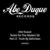Truth By Definition (Rules For The Modern DJ Part 2) by Abe Duque