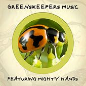 Mighty Hands von Greenskeepers