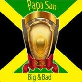 Big & Bad by Papa San