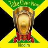 Take Over Now Riddim de Various Artists