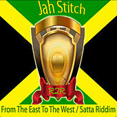 From the East to the West / Satta Riddim by Jah Stitch