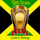 Love Is Strong by Slim Smith
