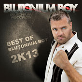 Best of Blutonium Boy 2K13 by Various Artists