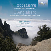Hotteterre: Complete Trio Sonatas, Op. 3 - D'Anglebert: Harpsichord Transcriptions from Lully de Various Artists