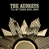 'Til My Tears Roll Away by The Audreys