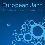 European Jazz: Avant-Garde and Free Jazz by Various Artists