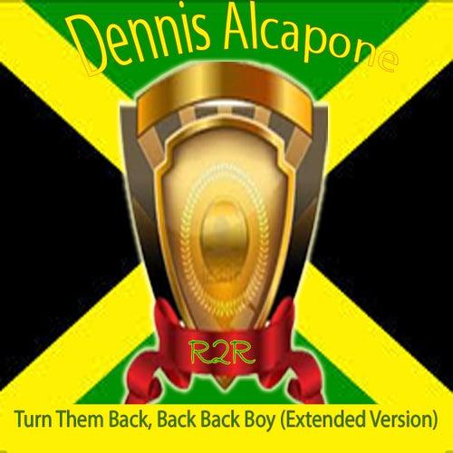 Turn Them Back, Back Back Boy (Extended Version) by Dennis Alcapone