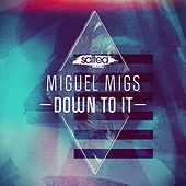 Down to It - Single von Miguel Migs