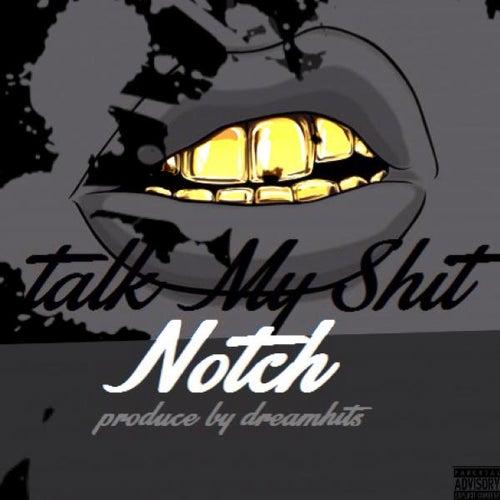 Talk My Shit by Notch