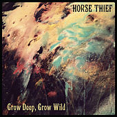 Grow Deep, Grow Wild von Horse Thief