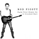 Hang Your Hopes on a Crooked Nail by Rod Picott
