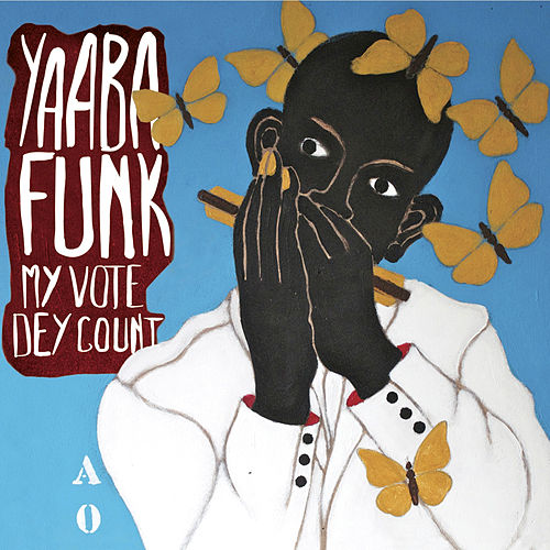 My Vote Dey Count by Yaaba Funk