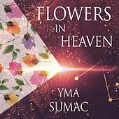 Flowers In Heaven von Yma Sumac