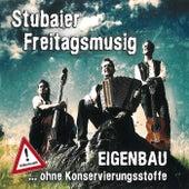 EIGENBAU ...ohne Konservierungsstoffe by Stubaier Freitagsmusig