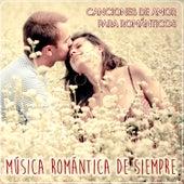 Música Romántica de Siempre. Canciones de Amor para Románticos by Various Artists