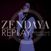 Replay (Replayed and Remixed - 2) fra Zendaya