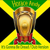 It's Gonna Be Dread / Dub Version von Horace Andy