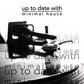 Up to Date With Minimal House by Various Artists
