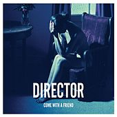 Come With A Friend by Director